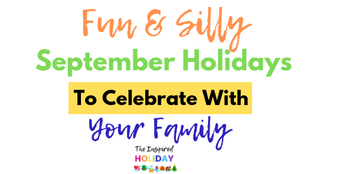 Fun and Unique September Holidays to Celebrate with your Family
