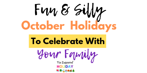 Fun and Unique Holidays to Celebrate in October