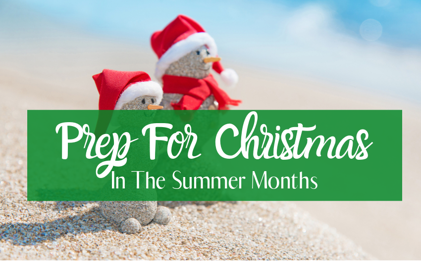 Things to do in Summer to Prep for Christmas