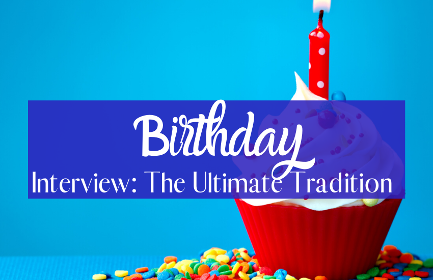 A Birthday Interview: The Ultimate Birthday Tradition