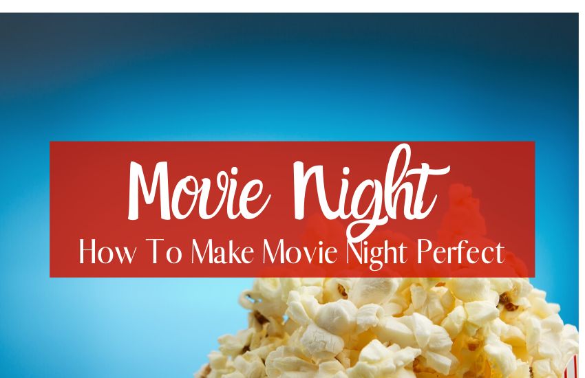 How To Create A Perfect Movie Night For Your Family
