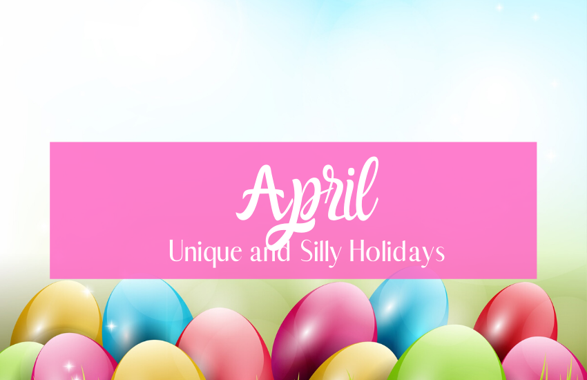 Unique and Silly April Holidays