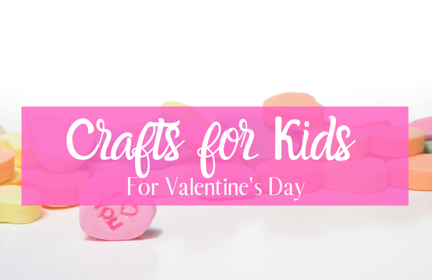 Simple Valentine's Day Crafts For Kids to Try This Year