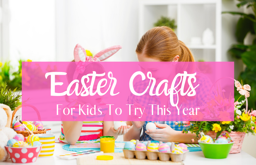 Easter Crafts Kids Will Love