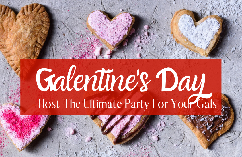 Host The Ultimate Galentine's Day Bash