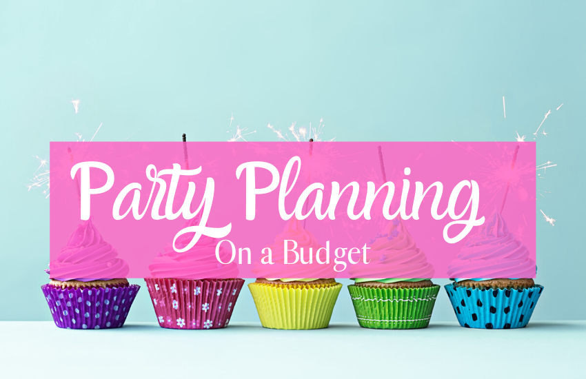Tips To Party Planning On a Budget