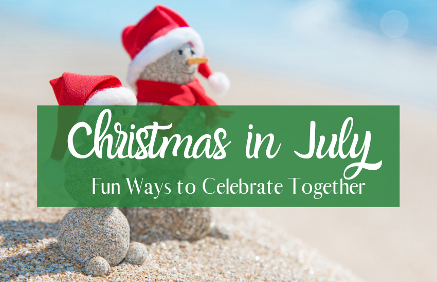 Fun Ways To Celebrate Christmas in July